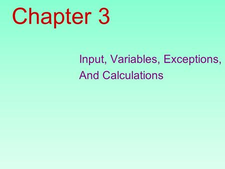 Chapter 3 Input, Variables, Exceptions, And Calculations.