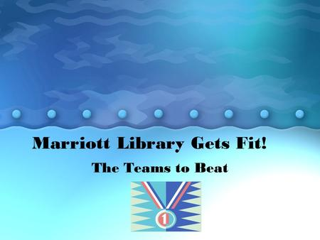 Marriott Library Gets Fit! The Teams to Beat. Blue Shoe Specialists Karen Carver, captain Lorraine Crouse Krissy Giacoletto Walter Jones Tawnya Mosier.