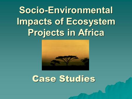 Socio-Environmental Impacts of Ecosystem Projects in Africa CaseStudies Case Studies.