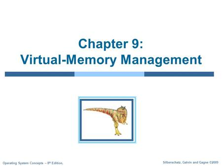 Silberschatz, Galvin and Gagne ©2009 Operating System Concepts – 8 th Edition, Chapter 9: Virtual-Memory Management.