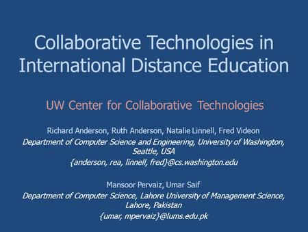 Collaborative Technologies in International Distance Education Richard Anderson, Ruth Anderson, Natalie Linnell, Fred Videon Department of Computer Science.