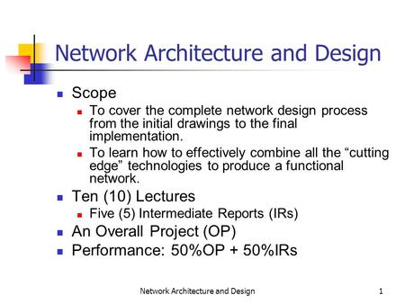 1 Network Architecture and Design Scope To cover the complete network design process from the initial drawings to the final implementation. To learn how.