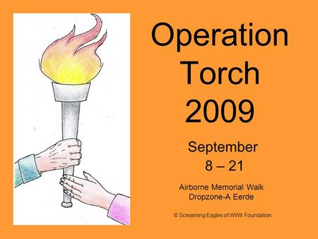 Operation Torch 2009 September 8 – 21 © Screaming Eagles of WWII Foundation Airborne Memorial Walk Dropzone-A Eerde.