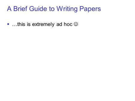 © sebastian thrun, CMU, 20001 A Brief Guide to Writing Papers  …this is extremely ad hoc.