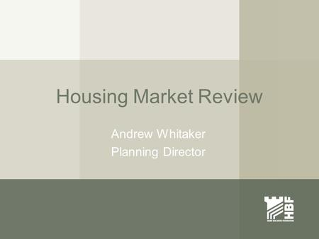 Housing Market Review Andrew Whitaker Planning Director.