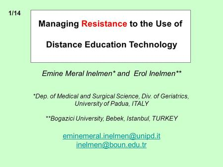 Managing Resistance to the Use of Distance Education Technology Emine Meral Inelmen* and Erol Inelmen** *Dep. of Medical and Surgical Science, Div. of.