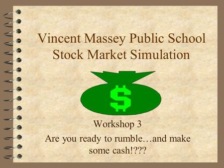 Vincent Massey Public School Stock Market Simulation Workshop 3 Are you ready to rumble…and make some cash!???