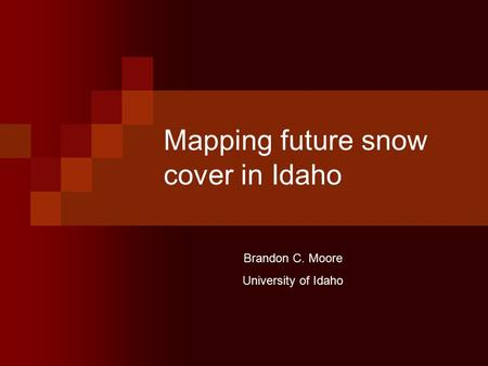 Mapping future snow cover in Idaho Brandon C. Moore University of Idaho.