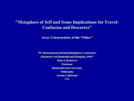 "Metaphors of Self and Some Implications for Travel: Confucius and Descartes Area: Constructions of the ""Other"" ""IV International and Interdisciplinary."