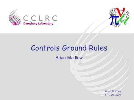 Brian Martlew 6 th June 2006 Controls Ground Rules Brian Martlew.
