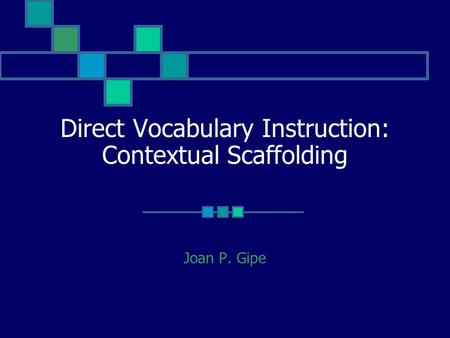 Direct Vocabulary Instruction: Contextual Scaffolding Joan P. Gipe.