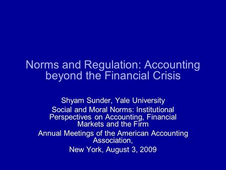 Norms and Regulation: Accounting beyond the Financial Crisis Shyam Sunder, Yale University Social and Moral Norms: Institutional Perspectives on Accounting,