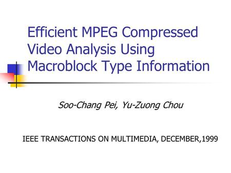 Efficient MPEG Compressed Video Analysis Using Macroblock Type Information Soo-Chang Pei, Yu-Zuong Chou IEEE TRANSACTIONS ON MULTIMEDIA, DECEMBER,1999.