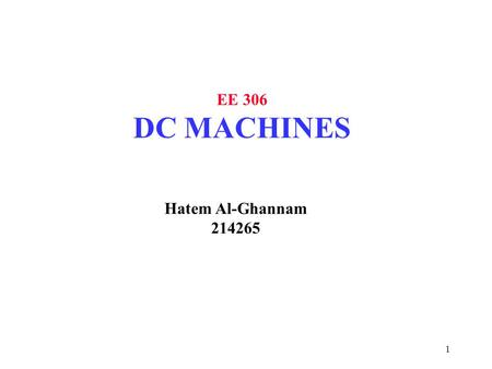 1 EE 306 DC MACHINES Hatem Al-Ghannam 214265. 2 DC Motor The direct current (dc) machine can be used as a motor or as a generator. DC Machine is most.