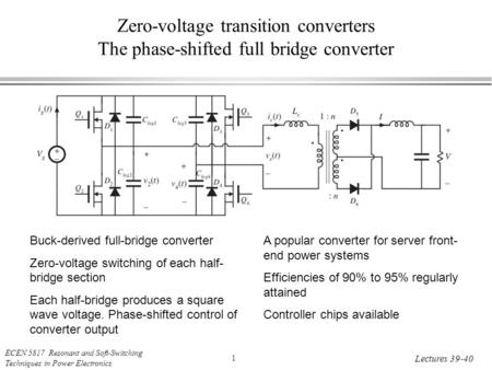 ECEN 5817 Resonant and Soft-Switching Techniques in Power Electronics 1 Lectures 39-40 Zero-voltage transition converters The phase-shifted full bridge.