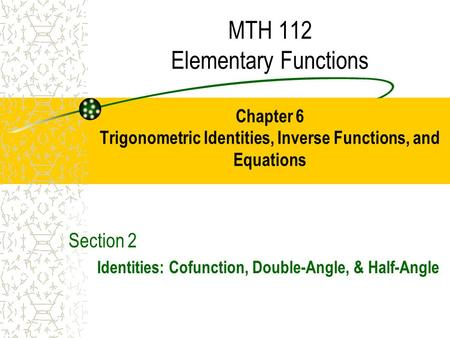 Section 2 Identities: Cofunction, Double-Angle, & Half-Angle