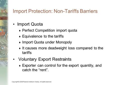 Copyright © 2006 Pearson Addison-Wesley. All rights reserved. Import Protection: Non-Tariffs Barriers Import Quota  Perfect Competition import quota 