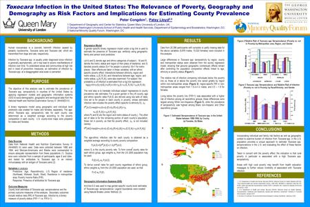 TEMPLATE DESIGN © 2008 www.PosterPresentations.com Toxocara Infection in the United States: The Relevance of Poverty, Geography and Demography as Risk.