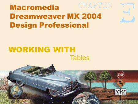 Macromedia Dreamweaver MX 2004 Design Professional Tables WORKING WITH.