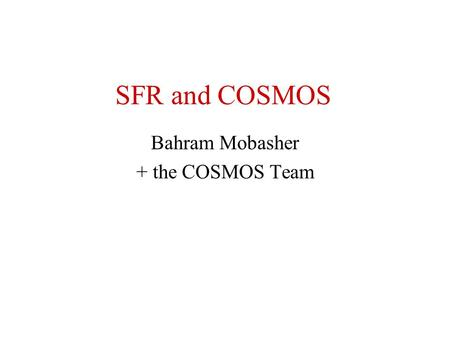 SFR and COSMOS Bahram Mobasher + the COSMOS Team.