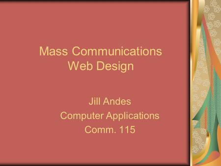Mass Communications Web Design Jill Andes Computer Applications Comm. 115.