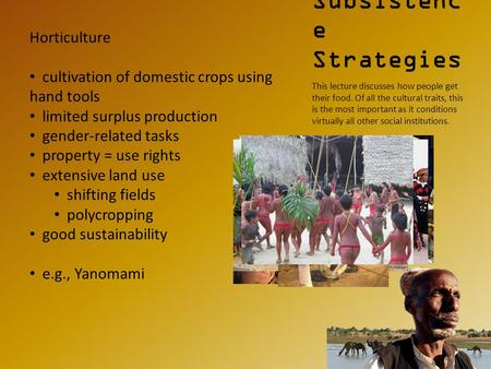 Subsistenc e Strategies This lecture discusses how people get their food. Of all the cultural traits, this is the most important as it conditions virtually.