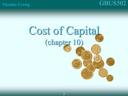 GBUS502 Vicentiu Covrig 1 Cost of Capital (chapter 10)