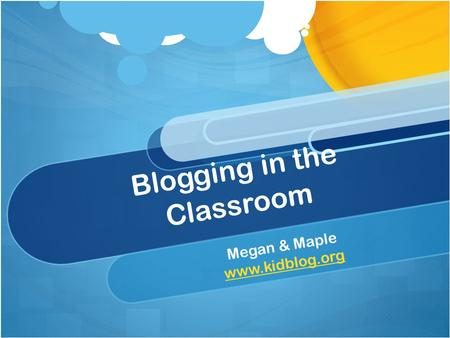 Blogging in the Classroom Megan & Maple www.kidblog.org.