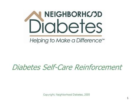 1 Diabetes Self-Care Reinforcement Copyright, Neighborhood Diabetes, 2005.