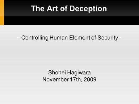 The Art of Deception - Controlling Human Element of Security - Shohei Hagiwara November 17th, 2009.