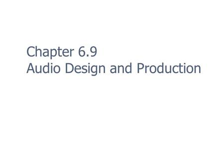 Chapter 6.9 Audio Design and Production. 2 Overview Game audio has evolved Started out as simple bleeps & bloops Improvements in technology have placed.