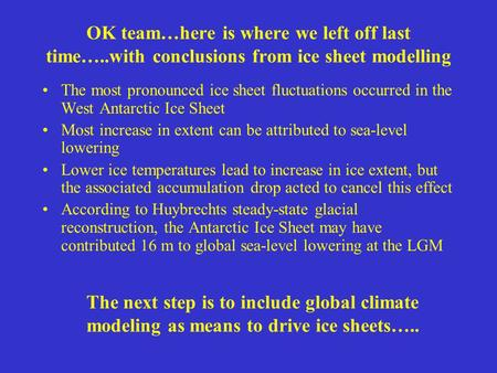 OK team…here is where we left off last time…..with conclusions from ice sheet modelling The most pronounced ice sheet fluctuations occurred in the West.