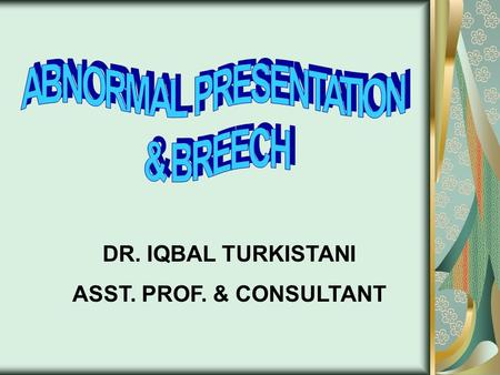 DR. IQBAL TURKISTANI ASST. PROF. & CONSULTANT. Malpositions & Malpresentations  carry an increased risk for both mother and fetus Maternal risks: -Prolonged.