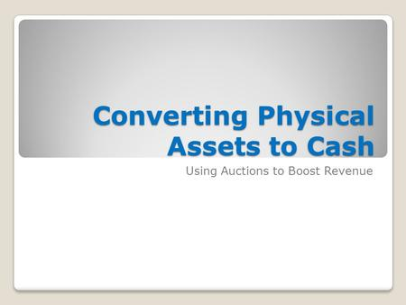 Converting Physical Assets to Cash Using Auctions to Boost Revenue.