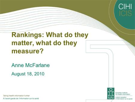Rankings: What do they matter, what do they measure? Anne McFarlane August 18, 2010.