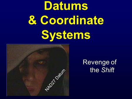 Datums & Coordinate Systems