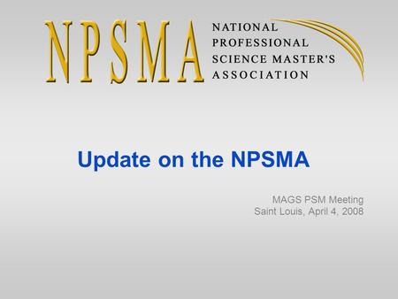 Update on the NPSMA MAGS PSM Meeting Saint Louis, April 4, 2008.