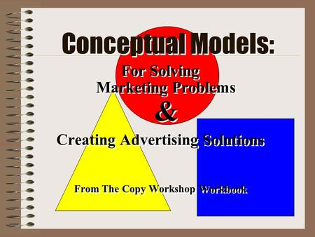 Conceptual Models: For Solving Marketing Problems & Creating Advertising Solutions From The Copy Workshop Workbook For Solving Marketing Problems & Creating.
