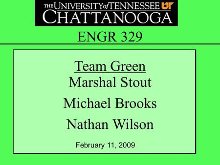 Marshal Stout Michael Brooks Nathan Wilson ENGR 329 Team Green February 11, 2009.