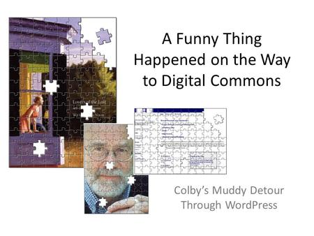 A Funny Thing Happened on the Way to Digital Commons Colby's Muddy Detour Through WordPress.
