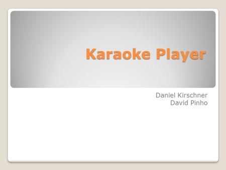 Karaoke Player Daniel Kirschner David Pinho. Background Iphone ◦Is one of the most widely used smart phones. ◦It has a strong open-source community through.