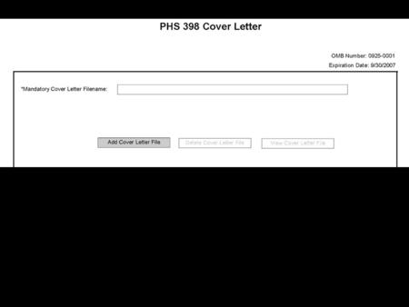 2 PHS 398 Cover Letter Provides a text attachment for a cover letter Instructions to applicant remain the same as in the PHS 398 Is stored separately.
