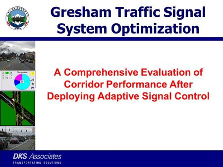 Gresham Traffic Signal System Optimization A Comprehensive Evaluation of Corridor Performance After Deploying Adaptive Signal Control.