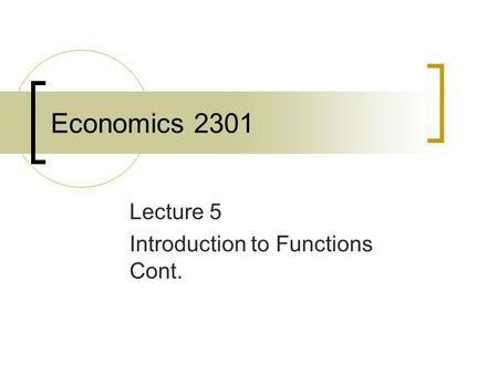 Economics 2301 Lecture 5 Introduction to Functions Cont.