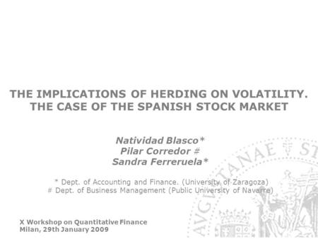 X Workshop on Quantitative Finance Milan, 29th January 2009 THE IMPLICATIONS OF HERDING ON VOLATILITY. THE CASE OF THE SPANISH STOCK MARKET Natividad Blasco*