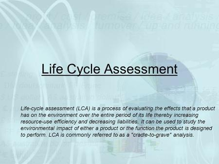 Life Cycle Assessment Life-cycle assessment (LCA) is a process of evaluating the effects that a product has on the environment over the entire period of.