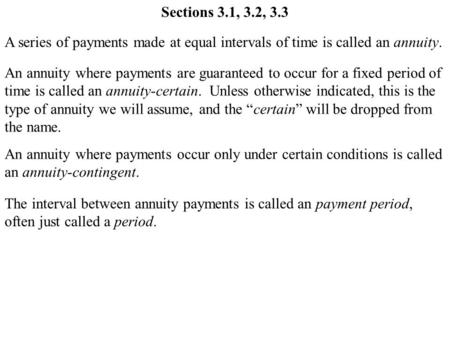 Sections 3.1, 3.2, 3.3 A series of payments made at equal intervals of time is called an annuity. An annuity where payments are guaranteed to occur for.