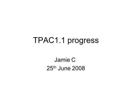 TPAC1.1 progress Jamie C 25 th June 2008. Status FDR changes –Single variant  implemented across all bulk pixels –Pixel layout changes as recommended.