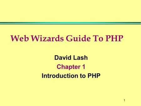1 Web Wizards Guide To PHP David Lash Chapter 1 Introduction to PHP.