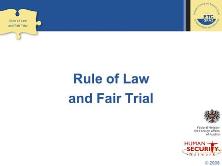 © 2006 Rule of Law and Fair Trial Federal Ministry for Foreign Affairs of Austria Rule of Law and Fair Trial.